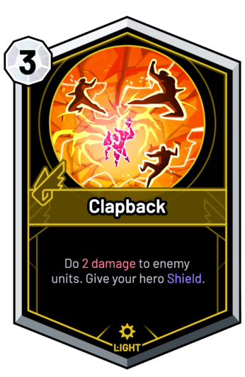 Clapback - Do 2 Damage to enemy units. Give your hero Shield.