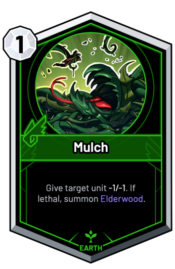 Mulch - Give target unit -1/-1. If lethal, summon Elderwood.