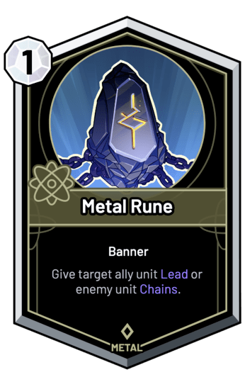 Metal Rune - Give target ally unit Lead or enemy unit Chains.
