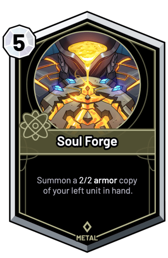 Soul Forge - Summon a 2/2 armor copy of your left unit in hand.
