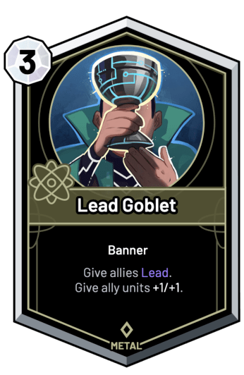 Lead Goblet - Give allies Lead. Give ally units +1/+1.