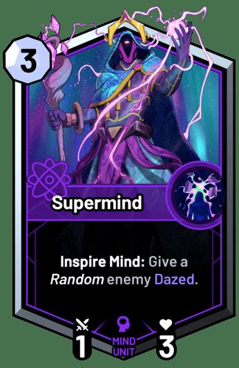 Supermind - Inspire Mind: Give a random enemy unit Dazed.