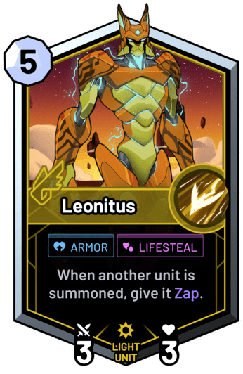 Leonitus - When another unit is summoned, give it Zap.