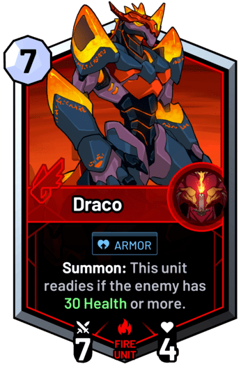 Draco - Summon: This unit readies if an enemy has 30 Health or more.