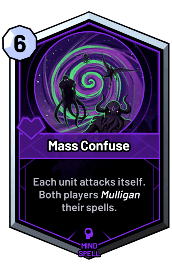 Mass Confuse - Each unit attacks itself. Both players mulligan their spells.