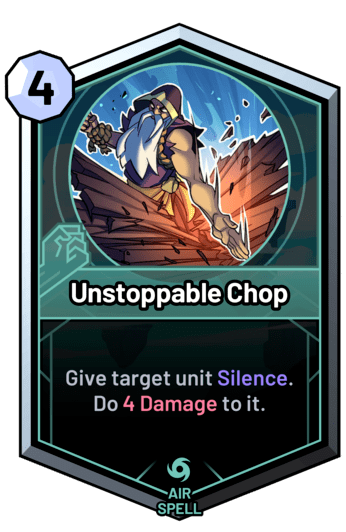 Unstoppable Chop - Give target unit Silence. Do 5 Damage to it.