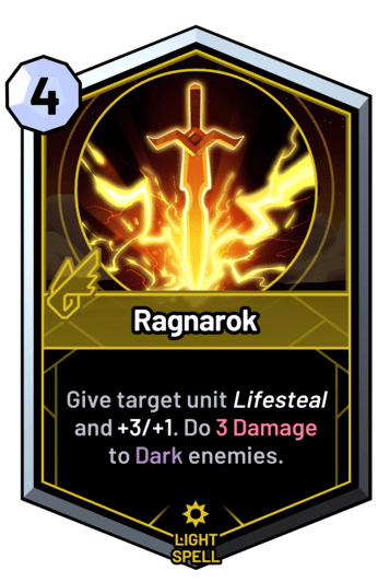Ragnarok - Give target ally unit lifesteal and +3/+1, or do 6 Damage to target dark enemy.