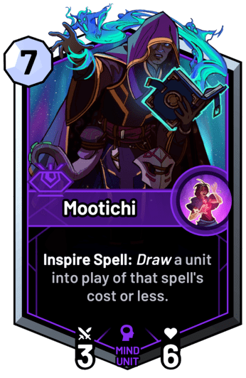Mootichi - Inspire Spell: Draw a unit with a lower cost than the spell into play.