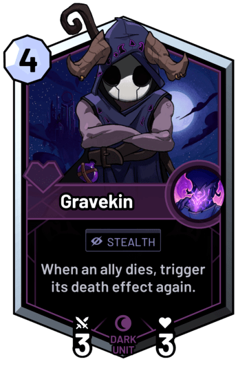 Gravekin - When an ally dies, trigger its death effect again.