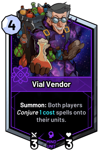 Vial Vendor - Summon: Both players conjure 1c spells onto their units.