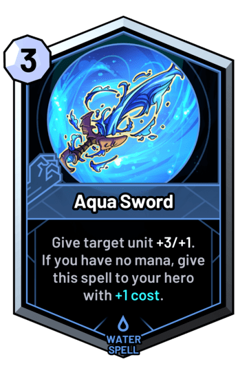 Aqua Sword - Give target unit +3/+1. If you have no mana, give this spell to your hero with +1c.