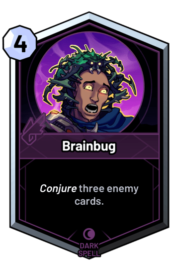 Brainbug - Conjure three enemy cards.