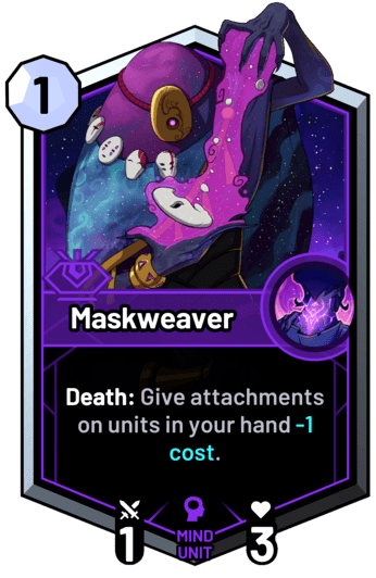 Maskweaver - Death: Give attachments on units in your hand -1c.