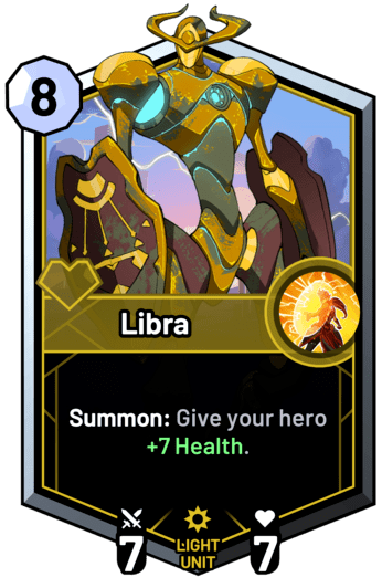 Libra - Summon: Give your hero +7 Health.