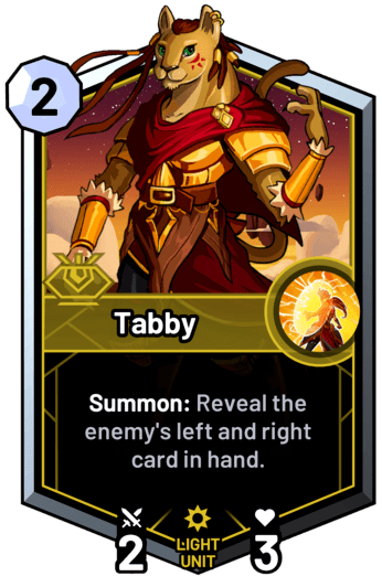 Tabby - Summon: Reveal the enemy's left and right card in hand.