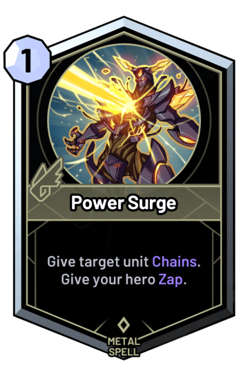 Power Surge - Give target unit Chains. Give your hero Zap.