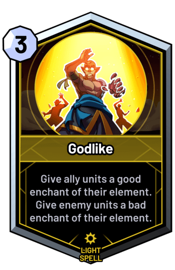 Godlike - Give ally units a good enchant of their element. Give enemy units a bad enchant of their element.