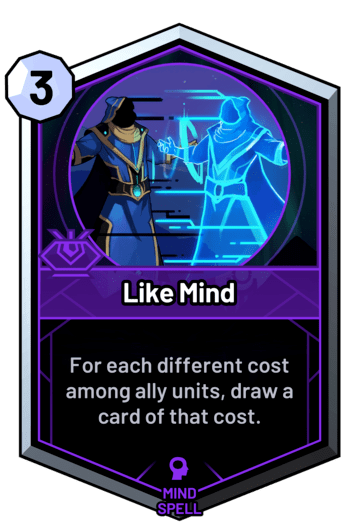 Like Mind - For each different cost among ally units, draw a card of that cost.