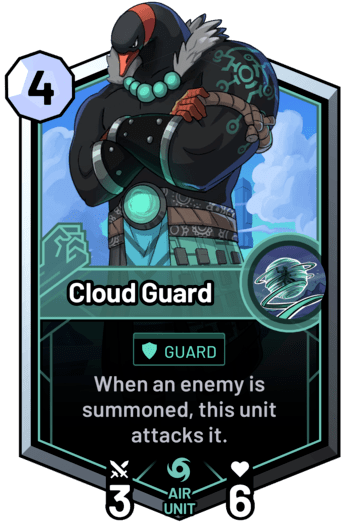 Cloud Guard - When an enemy is summoned, this unit attacks it.