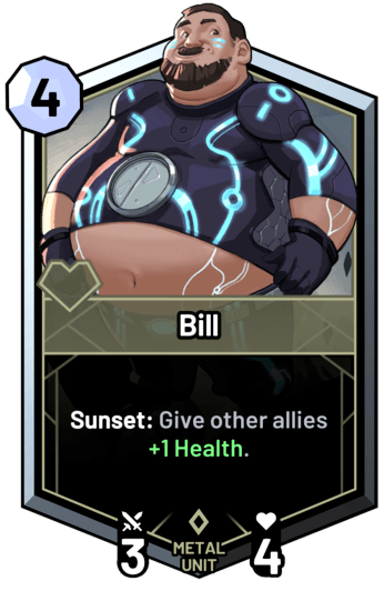 Bill - Sunset: Give other allies +1 Health.