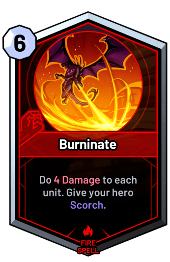 Burninate - Do 4 Damage to each unit. Give your hero Scorch.