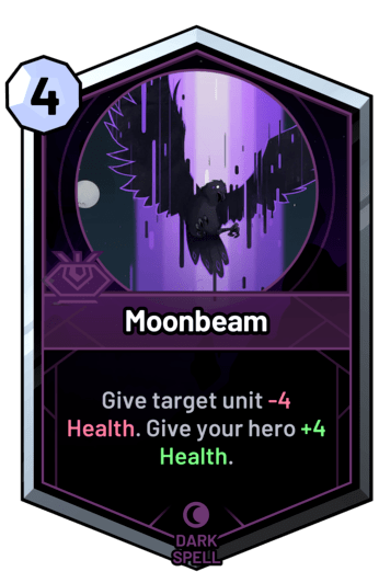 Moonbeam - Give target unit -4 Health. Give your hero +4 Health.