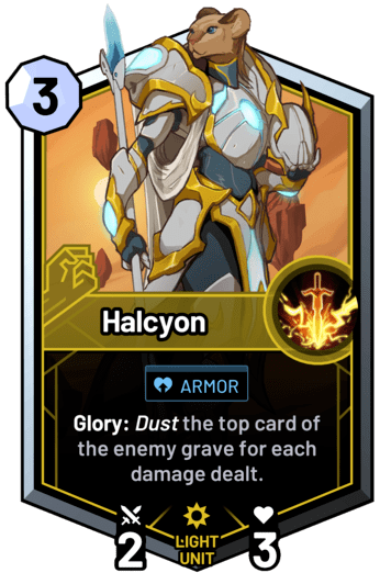 Halcyon - Glory: Dust the top card of the enemy grave for each damage dealt.