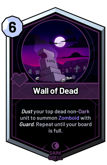 Wall of Dead - Dust your top dead non-dark unit to summon Zomboid with guard. Repeat until your board is full.