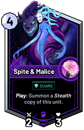 Spite & Malice - Play: Summon a stealth copy of this unit.
