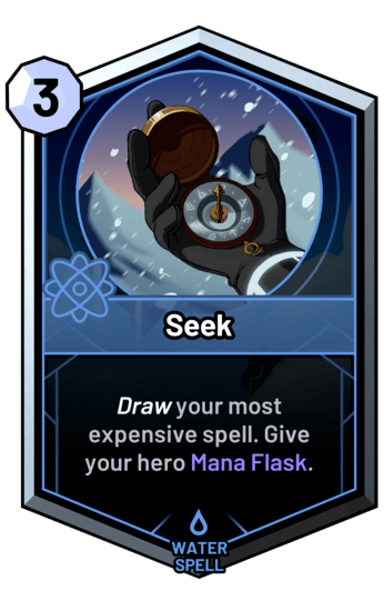 Seek - Draw your most expensive spell. Give your hero Mana Flask.