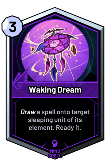 Waking Dream - Draw a spell onto target sleeping unit of its element. Ready it.