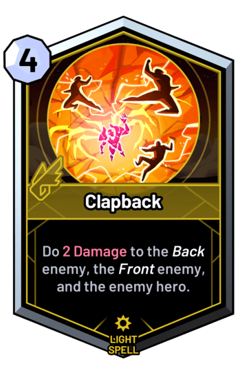 Clapback - Do 2 Damage to the back enemy, the front enemy, and the enemy hero.