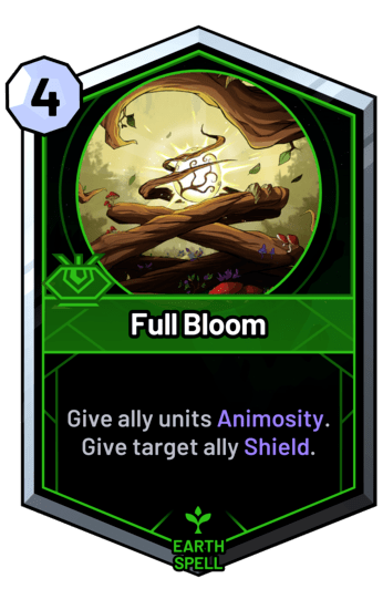 Full Bloom - Give ally units Animosity. Give target ally Shield.