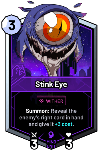 Stink Eye - Summon: Reveal the enemy's right card in hand and give it +3c.