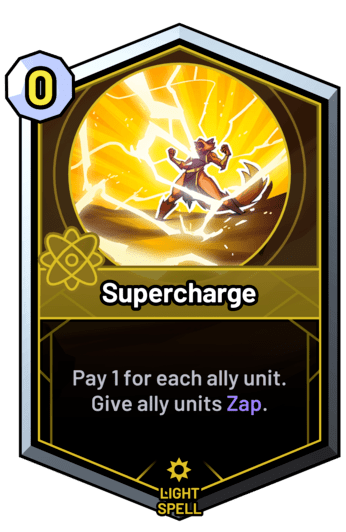 Supercharge - Pay 1 for each ally unit. Give ally units Zap.