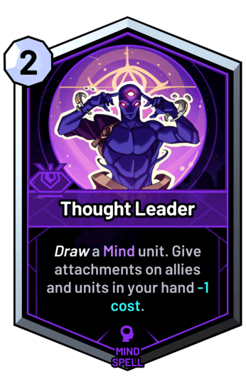 Thought Leader - Draw a mind unit. Give attachments on allies and units in your hand -1c.