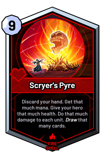 Scryer's Pyre - Discard your hand. Get that much mana. Give your hero that much health. Do that much damage to each unit. Draw that many cards.