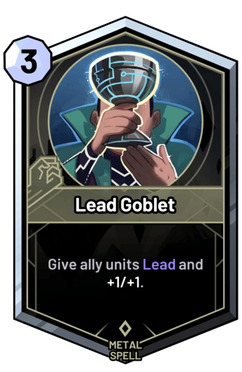 Lead Goblet - Give ally units Lead and +1/+1.