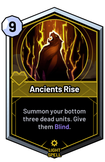 Ancients Rise - Summon your bottom three dead units. Give them Blind.