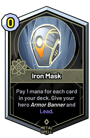 Iron Mask - Pay 1 mana for each card in your deck. Give your hero armor banner and Lead.