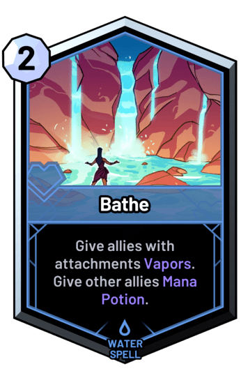 Bathe - Give allies with attachments Vapors. Give other allies Mana Potion.