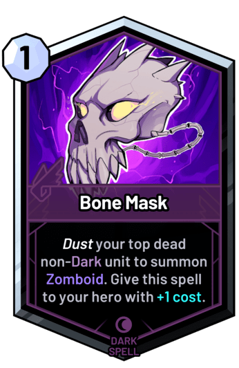 Bone Mask - Dust your top dead non-dark unit to summon Zomboid. Give this spell to your hero with +1c.