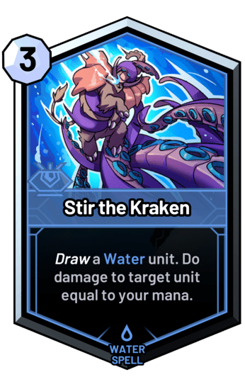Stir the Kraken - Draw a water unit. Do damage to target unit equal to your mana.