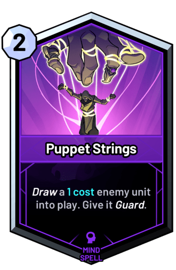 Puppet Strings - Draw a 1c enemy unit into play. Give it guard.