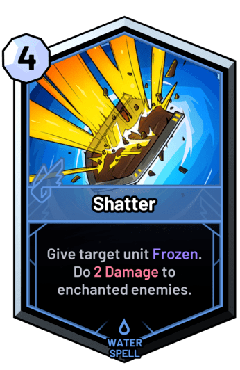 Shatter - Give target unit Frozen. Do 2 Damage to enchanted enemies.