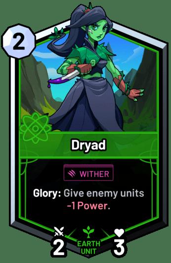 Dryad - Glory: Give enemy units -1 Power.
