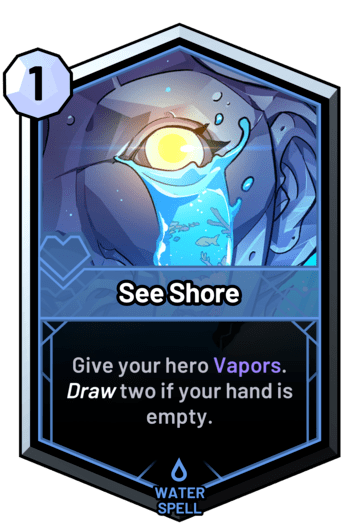 See Shore - Give your hero Vapors. Draw two if your hand is empty.