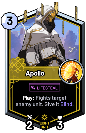 Apollo - Play: Fights target enemy unit. Give it Blind.