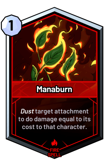Manaburn - Dust target attachment to do damage equal to its cost to that character.