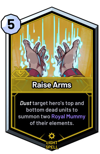 Raise Arms - Dust target hero's top and bottom dead units to summon two Royal Mummy of their elements.